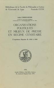 André Cordewiener - Organisations politiques et milieux de presse en régime censitaire - L'expérience liégeoise de 1830 à 1848.