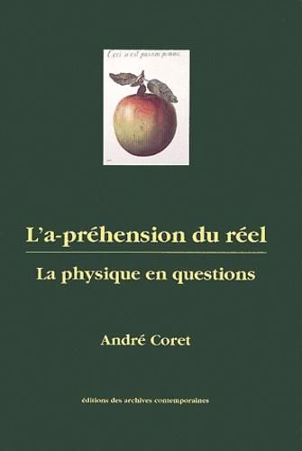 André Coret - L'a-préhension du réel. - La physique en questions.