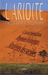 André Cornet et Edouard Le Floc'h - L'ARIDITE : UNE CONTRAINTE AU DEVELOPPEMENT. - Caractérisation, réponses biologiques, stratégies des sociétés.