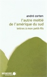 André Corten - L'autre moitié de l'Amérique du Sud - Lettres à mon petit-fils.