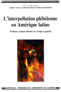 André Corten et Catherine Huart - L'interpellation plébéienne en Amérique latine - Violence, actions directes et virage à gauche.