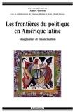 André Corten - Les frontières du politique en Amérique latine - Imaginaires et émancipation.