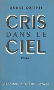 André Corthis - Cris dans le ciel.