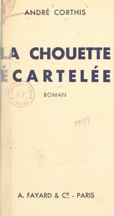 André Corthis - La chouette écartelée.