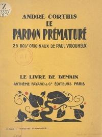 André Corthis et Paul Vigoureux - Le pardon prématuré - 25 bois originaux de Paul Vigoureux.