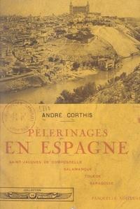 André Corthis - Pèlerinages en Espagne - Saint-Jacques de Compostelle, Salamanque, Tolède, Saragosse. Avec 25 bois originaux de Paul Vigouroux.