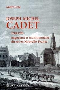 André Cote - Joseph-Michel Cadet - 1719-1781, négociant et munitionnaire du roi en Nouvelle-France.