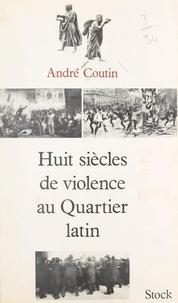 André Coutin et Bruno Barbey - Huit siècles de violence au Quartier latin.