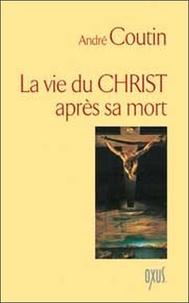 André Coutin - La vie du Christ après sa mort.