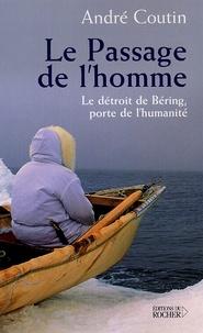 André Coutin - Le passage de l'homme - Le détroit de Béring, porte de l'humanité.