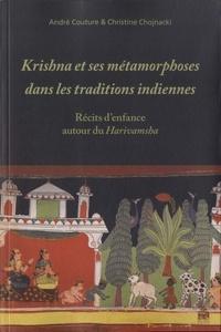 André Couture et Christine Chojnacki - Krishna et ses métamorphoses dans les traditions indiennes - Récits d'enfance autour du Harivamsha.