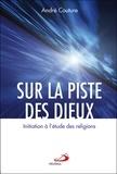 André Couture - Sur la piste des dieux - Initiation à l'étude des religions.