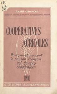 André Cramois - Coopératives agricoles - Pourquoi et comment le paysan français est devenu coopérateur.