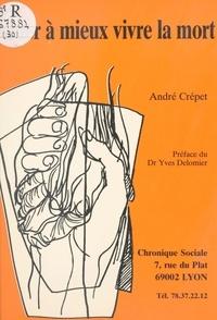 André Crépet - Aider à mieux vivre la mort.
