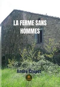 André Crépet - La ferme sans hommes.