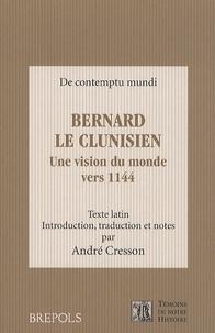 André Cresson - Bernard le clunisien - Une vision du monde vers 1144.