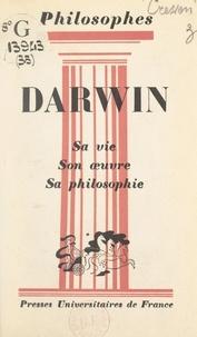 André Cresson et Emile Bréhier - Darwin - Sa vie, son œuvre, avec un exposé de sa philosophie.