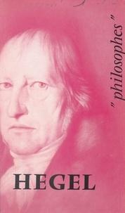 André Cresson et René Serreau - Hegel - Sa vie, son œuvre, avec un exposé de sa philosophie.