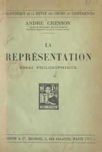 André Cresson - La représentation - Essai philosophique.