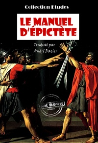 André Dacier et Epictète Epictète - Le manuel d'Epictète, Traduit en français d'après M. Dacier - édition intégrale.