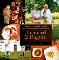 André Daguin et Arnaud Daguin - 1 canard, 2 Daguin - Recettes et dialogue autour du canard.