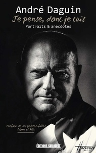 André Daguin - Je pense, donc je cuis - Portraits & anecdotes.