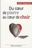 André Daigneault - Du coeur de pierre au coeur de chair - A travers les crises de la vie.