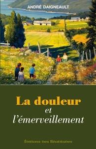 André Daigneault - La douleur et l'emerveillement.