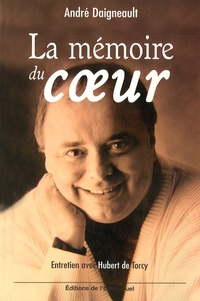 André Daigneault - La mémoirze du coeur - Entretiens avec Hubert de Torcy.