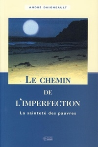 André Daigneault - Le chemin de l'imperfection - La sainteté des pauvres.