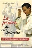 André Daigneault - Le prêtre du troisième millénaire - Un homme au coeur transpercé.