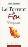 André Daigneault - Le Torrent de Feu - L'Amour au coeur de notre pauvreté.