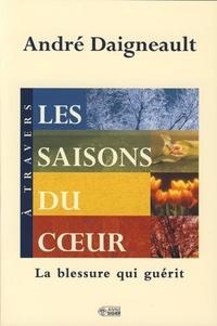André Daigneault - Les saisons du coeur - La blessure qui guérit à travers.