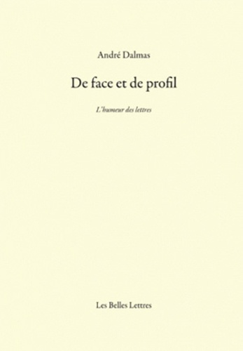 André Dalmas - De face et de profil - L'humeur des lettres.