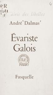 André Dalmas - Évariste Galois, révolutionnaire et géomètre.