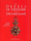 André Damien et Jean-Philippe Douin - Les ordres de chevalerie et les décorations.