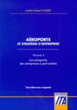 André-Daniel Carre - Aéroports et stratégie d'entreprise - Tome 1, Les aéroports, des entreprises à part entière.