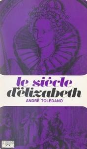 André Daniel Tolédano et Georges Pernoud - Le siècle d'Elizabeth.