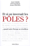 André Danzin et Jean-Loup Feltz - Et si on inversait les pôles ? - Quand notre Europe se réveillera.