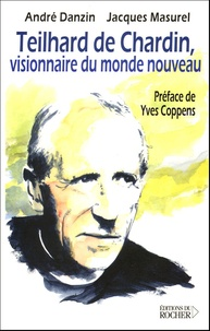 André Danzin et Jacques Masurel - Teilhard de Chardin - Visionnaire du monde nouveau.