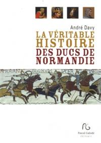 André Davy - La véritable histoire des ducs de Normandie.