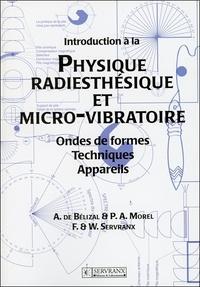 André de Bélizal et P-A Morel - Introduction à la Physique radiesthésique et micro-vibratoire - Ondes de formes , Techniques, Appareils.