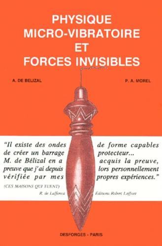 André de Bélizal et P-A Morel - PHYSIQUE MICRO-VIBRATOIRE ET FORCES INVISIBLES.