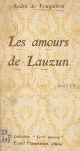 André de Fouquières - Les amours de Lauzun.
