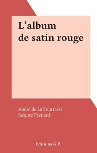 André de La Tourrasse et Jacques Pecnard - L'album de satin rouge.