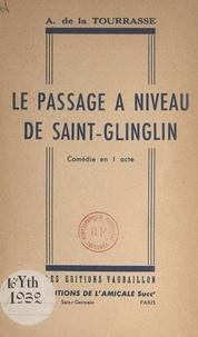 André de La Tourrasse - Le passage à niveau de Saint-Glinglin - Comédie en 1 acte.