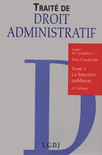 Traité de droit administratif. Tome 5, La fonction publique, 12ème édition.pdf