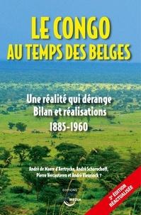 André de Maere d'Aertrycke et André Schorochoff - Le Congo au temps des Belges - Une réalité qui dérange, bilan et réalisations 1885-1960.