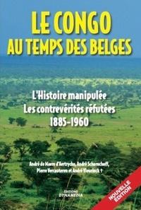 André De Maere D'aertrycke et André Schorochoff - Le Congo au temps des Belges - L'histoire manipulée, les contrevérités réfutées (1885-1960).