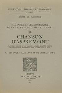 André de Mandach - Naissance et développement de la chanson de geste en Europe - Volume 3, La chanson d'Aspremont (A) Les cours d'Agoland et de Charlemagne.